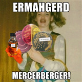 Ermahgerd Mercerberger!